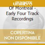 CD - OF MONTREAL - EARLY FOUR TRACK RECORDINGS cd musicale di Montreal Of