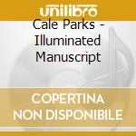 CD - CALE PARKS - Illuminated Manuscript cd musicale di Parks Cale