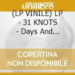 (LP VINILE) LP - 31 KNOTS             - Days And Nights Of Everything Anywhere lp vinile di Knots 31