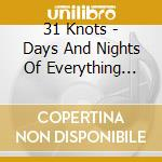 31 Knots - Days And Nights Of Everything Anywhere cd musicale di Knots 31