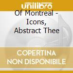Of Montreal - Icons, Abstract Thee cd musicale di Montreal Of