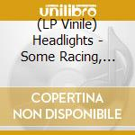 (LP VINILE) Some racing, some stopping lp vinile di HEADLIGHTS