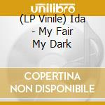 (LP VINILE) My fair, my dark ep lp vinile di Ida