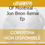 JON BRION REMIX EP                        cd musicale di Montreal Of