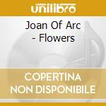 FLOWERS                                   cd musicale di JOAN OF ARC