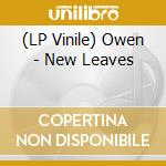 (LP VINILE) NEW LEAVES                                lp vinile di OWEN