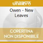 NEW LEAVES                                cd musicale di OWEN
