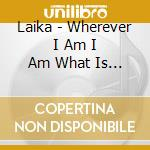 WHEREVER I AM I AM WHAT IS MISSING cd musicale di LAIKA