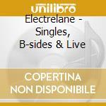 SINGLES, B-SIDES & LIVE cd musicale di ELECTRELANE