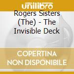 THE INVISIBLE DECK cd musicale di ROGERS SISTERS