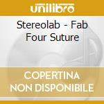 FAB FOUR SUTURE cd musicale di STEREOLAB