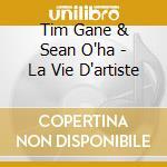 LA VIE D'ARTISTE cd musicale di TIM GANE & SEAN O'HA