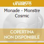 MONSTRE COSMIC cd musicale di MONADE