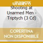 TRIPTYCH cd musicale di SHOOTING AT UNARMED