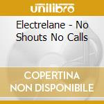 NO SHOUTS NO CALLS cd musicale di ELECTRALANE