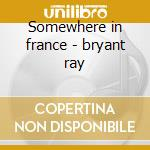 Somewhere in france - bryant ray cd musicale di Ray Bryant