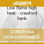 Low flame high heat - crawford hank cd musicale di Hank Crawford