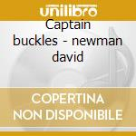 Captain buckles - newman david cd musicale di David