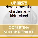 Here comes the whistleman - kirk roland cd musicale di Rahsaan roland kirk
