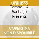 Al santiago presents - cd musicale di Tambo
