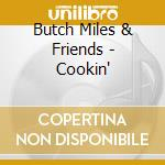 Butch Miles & Friends - Cookin' cd musicale di BUTCH MILES & FRIEND