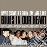 BLUES IN OUR HEART                        cd musicale di DAVID OSTWALD'S GULL