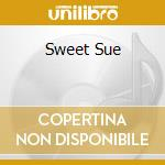 SWEET SUE                                 cd musicale di SUTTON RALPH