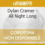 Dylan Cramer - All Night Long cd musicale di CRAMER DYLAN