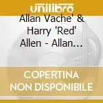 ALLAN AND ALLEN                           cd musicale di VACHE' ALLEN & HARRY
