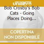 GOING PLACES DOING THINGS                 cd musicale di CROSBY BOB CATS