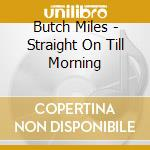 Butch Miles - Straight On Till Morning cd musicale di MILES BUTCH
