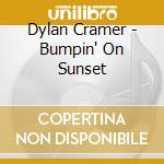 Dylan Cramer - Bumpin' On Sunset cd musicale di CRAMER DYLAN