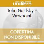 John Goldsby - Viewpoint cd musicale di JOHN GOLDSBY SEXTET