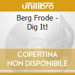 DIG IT!                                   cd musicale di BERG FRODE