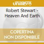 HEAVEN AND EARTH                          cd musicale di STEWART ROBERT