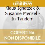 Klaus Ignatzek & Susanne Menzel - In-Tandem cd musicale di Klaus ignatzek & sus