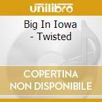 Twisted - cd musicale di Big in iowa