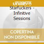 INFINITIVE SESSIONS cd musicale di STARFUCKERS