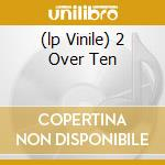 (LP VINILE) 2 OVER TEN                                lp vinile di CUTS