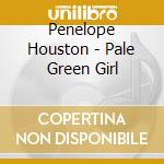PALE GREEN GIRL                           cd musicale di Penelope Houston