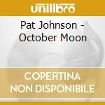 OCTOBER MOON                              cd musicale di Pat Johnson