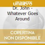 WHATEVER GOES AROUND cd musicale di John Dr.