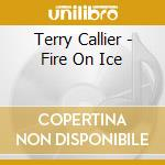 FIRE ON ICE                               cd musicale di Terry Callier