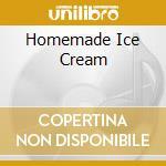 HOMEMADE ICE CREAM                        cd musicale di WHITE TONY JOE