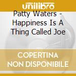 HAPPINESS IS A THING CALLED JOE           cd musicale di Patty Waters