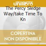 THE PERCY SLEDGE WAY/TAKE TIME TO KN cd musicale di Percy Sledge