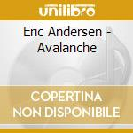 AVALANCHE                                 cd musicale di Eric Andersen