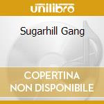 SUGARHILL GANG                            cd musicale di Gang Sugarhill