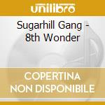 8TH WONDER                                cd musicale di Gang Sugarhill