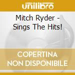 SINGS THE HITS!                           cd musicale di Mitch Ryder